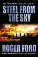 STEEL FROM THE SKY: The Jedburgh Raiders, France 1944 0297846809 Book Cover