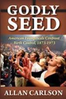 Godly Seed: American Evangelicals Confront Birth Control, 1873-1973 1412842611 Book Cover