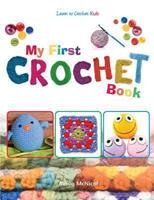 My First Crochet Book: Learn to Crochet: Kids 1908707259 Book Cover