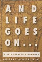 And Life Goes On...a path through widowhood 1435705254 Book Cover