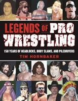 Legends of Pro Wrestling: 150 Years of Headlocks, Body Slams, and Piledrivers 1613210752 Book Cover