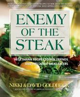 Enemy Of The Steak: Vegetarian Recipes To Win Friends And Influence Meat-Eaters 0757002730 Book Cover