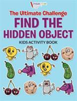 The Ultimate Challenge Find the Hidden Object Kids Activity Book 1683214498 Book Cover