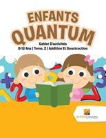 Enfants Quantum: Cahier D'activits 8-12 Ans - Tome. 2 - Addition Et Soustraction 0228222419 Book Cover