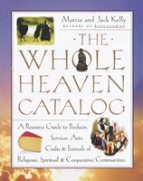 The Whole Heaven Catalog: A Resource Guide to Products, Services, Arts, Crafts & Festivals of Religious,  Spiritual, & Cooperative Communities 0609801201 Book Cover