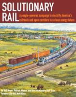Solutionary Rail: A People-Powered Campaign to Electrify America's Railroads and Open Corridors to a Clean Energy Future 099809630X Book Cover