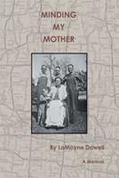Minding My Mother: A Memoir 1493127012 Book Cover