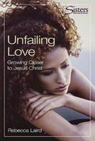 Unfailing Love: Growing Closer to Jesus Christ (Sisters: Bible Study for Women) 068700103X Book Cover