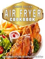 Air Fryer Cookbook: Super Easy Recipes to Fry, Bake, Grill, and Roast with Your Air Fryer 1546829229 Book Cover