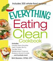 The Everything Eating Clean Cookbook: Includes - Pumpkin Spice Smoothie, Garlic Chicken Stir-Fry, Tex-Mex Tacos, Mediterranean Couscous, Blueberry Almond Crumble...and hundreds more! 144052999X Book Cover