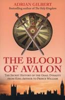 The Blood of Avalon: The Secret History of the Grail Dynasty from King Arthur to Prince William 1780285701 Book Cover