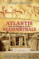 Atlantis and the Kingdom of the Neanderthals: 100,000 Years of Lost History 1591430593 Book Cover