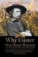 Why Custer was Never Warned, The Forgotten Story of the True Genesis of America's Most Iconic Military Disaster, Custer's Last Stand 1627341013 Book Cover