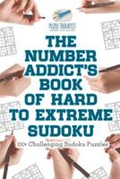 The Number Addict's Book of Hard to Extreme Sudoku 200+ Challenging Sudoku Puzzles 1541941454 Book Cover