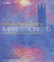 How to Paint Like the Impressionists: A Practical Guide to Re-Creating Your Own Impressionist Paintings 0060747919 Book Cover