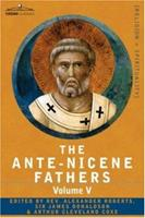 Ante-Nicene Fathers, Vol 5: Fathers of the Third Century 1544768877 Book Cover