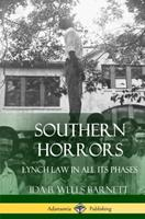 Southern Horrors: Lynch Law in All Its Phases 1546438963 Book Cover