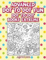 Advanced Dot To Dot Fun: Dot To Dot Books Extreme 1683054261 Book Cover