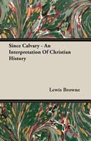 Since Calvary - An Interpretation of Christian History 1406769924 Book Cover