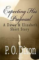 Expecting His Proposal: A Darcy and Elizabeth Short Story 150089334X Book Cover