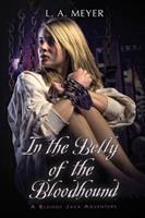 In the Belly of the Bloodhound: Being an Account of a Particularly Peculiar Adventure in the Life of Jacky Faber 0152055576 Book Cover