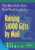 The Mercifully Brief, Real-World Guide To-- Raising $1,000 Gifts by Mail 1889102091 Book Cover