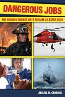 Dangerous Jobs: The Adventurer's Guide to High-Risk Careers 1602396205 Book Cover