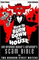 How to Burn Down the House: The Infamous Waiter and Bartender's Scam Bible by Two Bourbon Street Waiters 0974867705 Book Cover