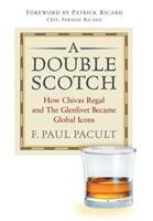 A Double Scotch: How Chivas Regal and The Glenlivet Became Global Icons: How Chivas Regal and the Glenlivet Became Global Icons 0471662712 Book Cover