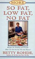 More So Fat, Low Fat, No Fat For Family and Friends: Recipes for Family and Friends That Cut the Fat but Not the Flavor 0684815745 Book Cover