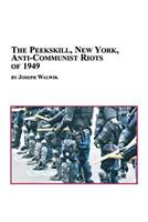 The Peekskill, New York, Anti-Communist Riots of 1949 (Studies in Twentieth-Century American History, 6) 077340807X Book Cover
