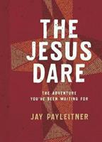 The Jesus Dare: The Adventure You've Been Waiting for 1684086787 Book Cover