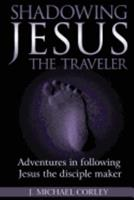 Shadowing Jesus the Traveler 0692619259 Book Cover