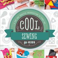 Cool Sewing for Kids: : A Fun and Creative Introduction to Fiber Art 1624033113 Book Cover