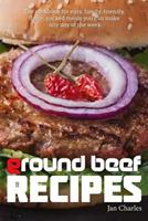 Ground Beef Recipes: The Cookbook for Easy, Family-Friendly, Flavor-Packed Meals You Can Make Any Day of the Week. 1533116687 Book Cover