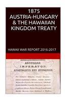 1875 Austria-Hungary & the Hawaiian Kingdom Treaty: Hawaii War Crimes Edition Hawaii Book Club 1534667652 Book Cover