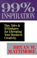99% Inspiration: Tips, Tales & Techniques for Liberating Your Business Creativity 0814477887 Book Cover