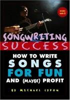 Songwriting Success: How to Write Songs for Fun and (Maybe) Profit 0415969298 Book Cover