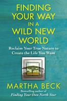 Finding Your Way in a Wild New World: Reclaim Your True Nature to Create the Life You Wa 1451624484 Book Cover