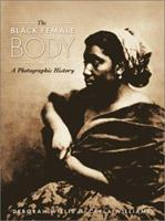 The Black Female Body: A Photographic History 1566399289 Book Cover