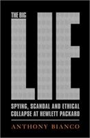 The Big Lie: Spying, Scandal, and Ethical Collapse at Hewlett Packard 1586488031 Book Cover