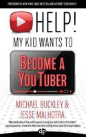 Help! My Kid Wants to Become a Youtuber: Your Child Can Learn Life Skills Such as Resilience, Consistency, Networking, Financial Literacy, and More While Having a Ton of Fun Creating Online Videos 1683091760 Book Cover