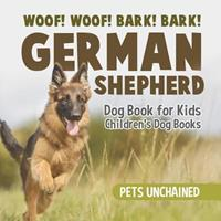 Woof! Woof! Bark! Bark! German Shepherd Dog Book for Kids Children's Dog Books 1541916751 Book Cover