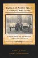 Twelve Hundred Miles by Horse and Burro: J. Stokley Ligon and New Mexico's First Breeding Bird Survey 0816528616 Book Cover