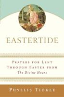 Eastertide: Prayers for Lent Through Easter from The Divine Hours (Tickle, Phyllis) 0385511280 Book Cover