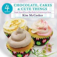 4 Ingredients Chocolate, Cakes  Cute Things: Simple, Sweet  Savory Bites Perfect for Entertaining at Home 1451635680 Book Cover