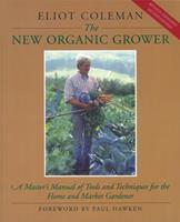 The New Organic Grower: A Master's Manual of Tools and Techniques for the Home and Market Gardener (A Gardener's Supply Book) 093003175X Book Cover