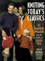 Knitting Today's Classics: 65 Beautiful Sweaters from the Studios of Classic Elite 1887374361 Book Cover