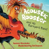 Acoustic Rooster and His Barnyard Band 1585366889 Book Cover