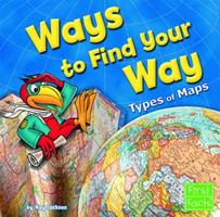 Ways to Find Your Way: Types of Maps (Map Mania) 1429600586 Book Cover